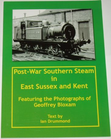 Post-War Southern Steam in East Sussex and Kent, Featuring the Photographs of Geoffrey Bloxham, by Ian Drummond